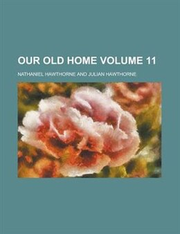 Book Our old home Volume 11 by Nathaniel Hawthorne