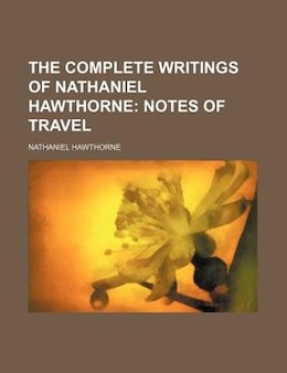 Book The Complete Writings Of Nathaniel Hawthorne (volume 20); Notes Of Travel by Nathaniel Hawthorne