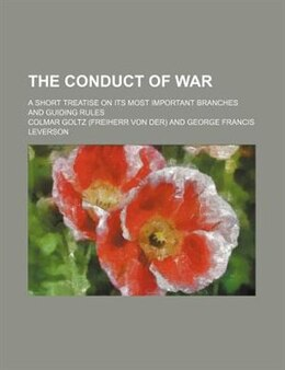Book The Conduct Of War; A Short Treatise On Its Most Important Branches And Guiding Rules by Colmar Goltz