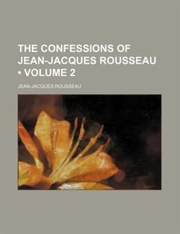 Book The Confessions Of Jean-jacques Rousseau (volume 2) by Jean-jacques Rousseau