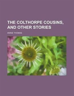 Book The Colthorpe cousins, and other stories by Annie Thomas