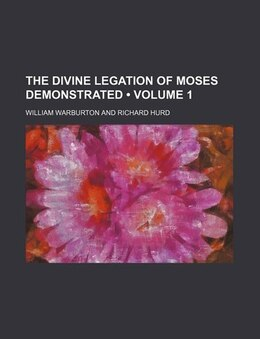 Book The Divine Legation Of Moses Demonstrated (volume 1) by William Warburton