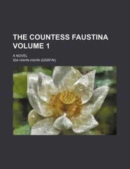 Book The Countess Faustina Volume 1; A Novel by Ida Hahn-hahn