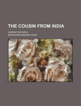 Book The Cousin From India; A Book For Girls by Georgiana Marion Craik