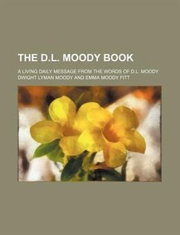Book The D.l. Moody Book; A Living Daily Message From The Words Of D.l. Moody by Dwight Lyman Moody