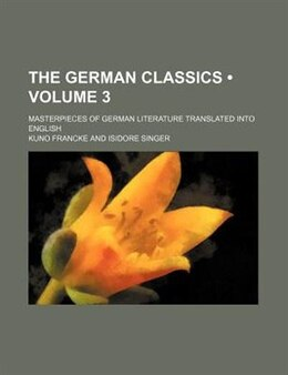 Book The German Classics (volume 3); Masterpieces Of German Literature Translated Into English by Kuno Francke