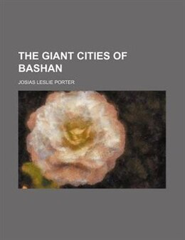 Book The Giant Cities Of Bashan by Josias Leslie Porter