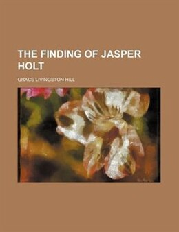 Book The Finding of Jasper Holt by Grace Livingston Hill