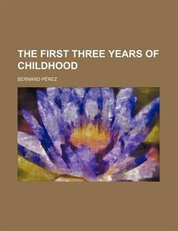 Book The First Three Years Of Childhood by Bernard Pérez