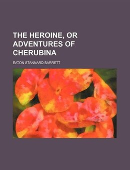 Book The Heroine, Or Adventures Of Cherubina by Eaton Stannard Barrett
