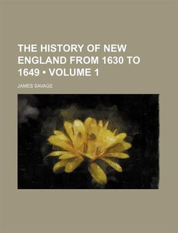Book The History Of New England From 1630 To 1649 (volume 1) by James Savage