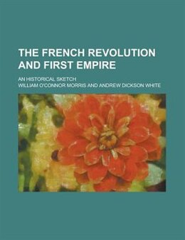 Book The French Revolution And First Empire; An Historical Sketch by William O'connor Morris