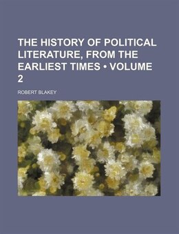 Book The History Of Political Literature, From The Earliest Times (volume 2) by Robert Blakey