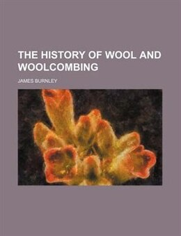Book The History of Wool and Woolcombing by James Burnley