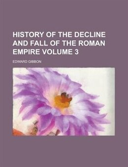 Book History Of The Decline And Fall Of The Roman Empire Volume 3 by Edward Gibbon
