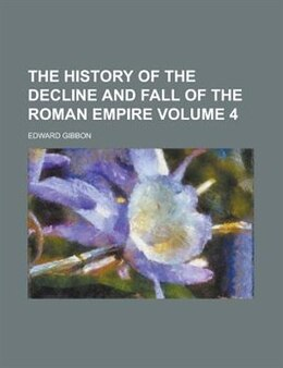 Book The History Of The Decline And Fall Of The Roman Empire Volume 4 by Edward Gibbon