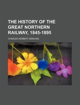 Book The History of the Great Northern Railway, 1845-1895 by Charles Herbert Grinling