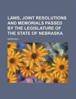 Book Laws, Joint Resolutions And Memorials Passed By The Legislature Of The State Of Nebraska by Nebraska