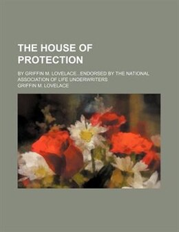 Book The House Of Protection; By Griffin M. Lovelaceendorsed By The National Association Of Life… by Griffin M. Lovelace
