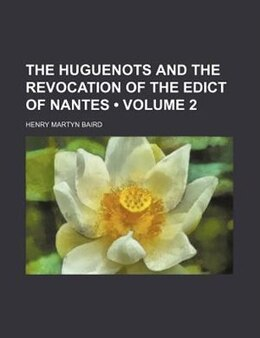Book The Huguenots And The Revocation Of The Edict Of Nantes (volume 2) by Henry Martyn Baird