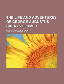 Book The Life And Adventures Of George Augustus Sala (volume 1) by George Augustus Sala