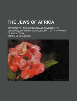 Book The Jews Of Africa; Especially In The Sixteenth And Seventeenth Centuries, By Sidney Mendelssohn… by Sidney Mendelssohn