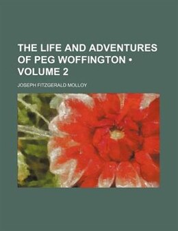 Book The Life And Adventures Of Peg Woffington (volume 2) by Joseph Fitzgerald Molloy