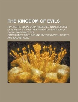 Book The Kingdom Of Evils; Psychiatric Social Work Presented In One Hundred Case Histories, Together… by Elmer Ernest Southard