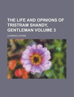 Book The Life And Opinions Of Tristram Shandy, Gentleman Volume 3 by Laurence Sterne