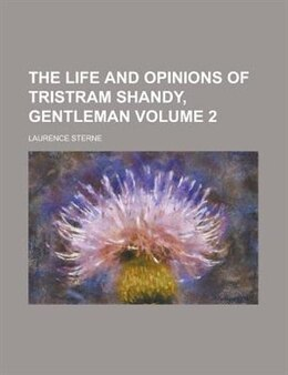 Book The Life And Opinions Of Tristram Shandy, Gentleman Volume 2 by Laurence Sterne