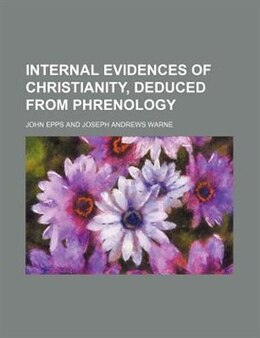 Book Internal Evidences Of Christianity, Deduced From Phrenology by John Epps