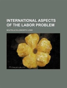 Book International aspects of the labor problem by Boutelle Ellsworth Lowe