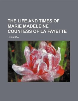 Book The Life and Times of Marie Madeleine Countess of La Fayette by Lilian Rea