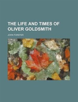 Book The Life And Times Of Oliver Goldsmith by John Forster