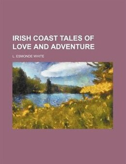 Book Irish Coast Tales Of Love And Adventure by L. Esmonde White