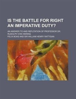 Book Is The Battle For Right An Imperative Duty?; An Answer To And Refutation Of Professor Dr. Rudolph… by Felix Boas