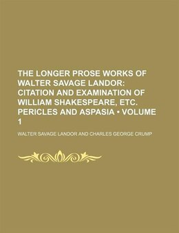 Book The Longer Prose Works Of Walter Savage Landor (volume 1); Citation And Examination Of William… by Walter Savage Landor