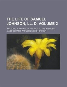 Book The Life Of Samuel Johnson, Ll. D. (volume 2); Including A Journal Of His Tour To The Hebrides by James Boswell