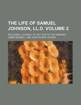 Book The Life Of Samuel Johnson, Ll.d; Including A Journal Of His Tour To The Hebrides Volume 2 by James Boswell