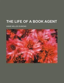Book The Life of a Book Agent by Annie Nelles Dumond