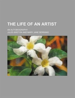 Book The Life Of An Artist; An Autobiography by Jules Breton