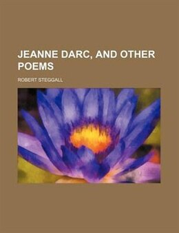 Book Jeanne Darc, And Other Poems by Robert Steggall