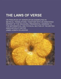 Book The Laws Of Verse; Or Principles Of Versification Exemplified In Metrical Translations, Together… by James Joseph Sylvester