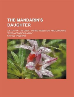 "Book The Mandarin's Daughter; A Story Of The Great Taiping Rebellion, And Gordon's ""ever-victorious Army… by Samuel Mossman"