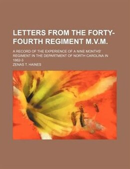 Book Letters From The Forty-fourth Regiment M.v.m.; A Record Of The Experience Of A Nine Months… by Zenas T. Haines