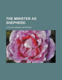 Book The Minister as Shepherd by Charles Edward Jefferson