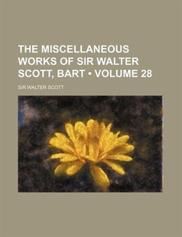 Book The Miscellaneous Works Of Sir Walter Scott, Bart (volume 28) by Sir Walter Scott