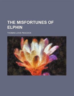 Book The Misfortunes of Elphin by Thomas Love Peacock