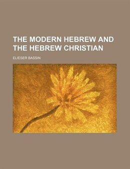 Book The Modern Hebrew and the Hebrew Christian by Elieser Bassin