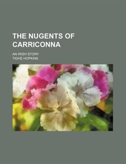 Book The Nugents Of Carriconna; An Irish Story by Tighe Hopkins